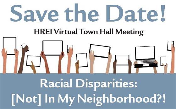 HREI Virtual Town Hall Meeting Racial Disparities: Not in my neighborhood?